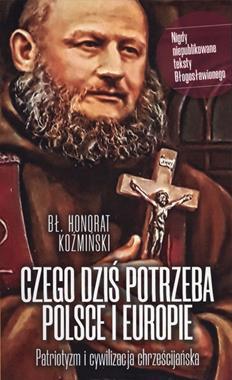 Czego dziś potrzeba Polsce i Europie Patriotyzm i cywilizacja chrześcijańska (H.Koźmiński)