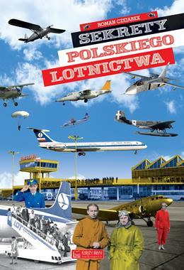 Sekrety polskiego lotnictwa (R.Czejarek)