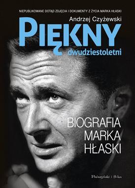 Piekny dwudziestoletni Biografia Marka Hłaski (A.Czyżewski)