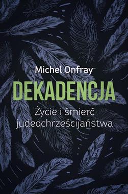 Dekadencja Życie i śmierć judeochrześcijaństwa (M.Onfray)