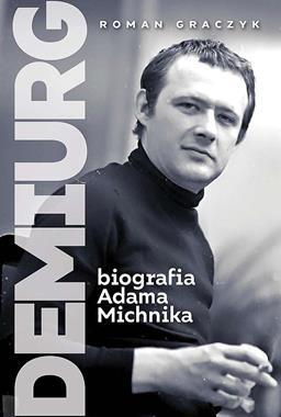 Demiurg Biografia Adama Michnika (R.Graczyk)