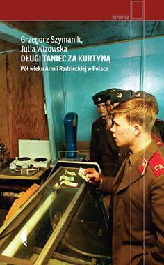 Długi taniec za kurtyną Pół wieku Armii Radzieckiej w Polsce (G.Szymanik J.Wizowska)