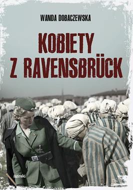 Kobiety z Ravensbruck (W.Dobaczewska)
