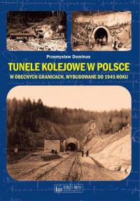 Tunele kolejowe w Polsce w obecnych granicach wybudowane do 1945 r. (P.Dominas)