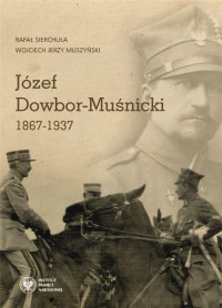 Józef Dowbor-Muśnicki 1867-1937 (R.Sierchuła W.J.Muszyński)