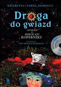 Droga do gwiazd Opowieść o Mikołaju Koperniku (K. i P.Ziemniccy)