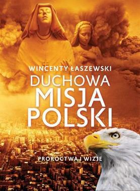Duchowa misja Polski Proroctwa i iwzje (W.Łaszewski)