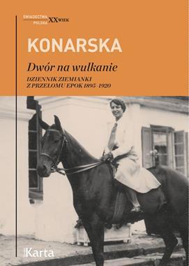 Dwór na wulkanie Dziennik ziemianki z przełomu epok 1895-1920 (J.Konarska)