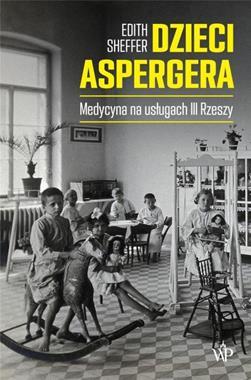 Dzieci Aspergera Medycyna na usługach III Rzeszy (E.Sheffer)