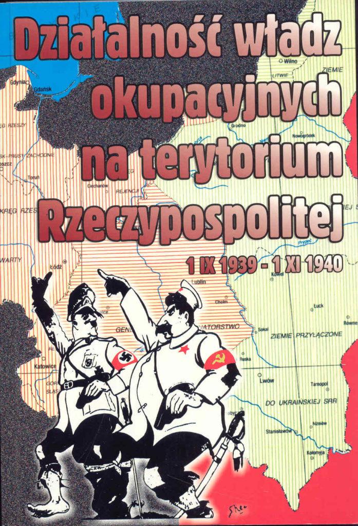 Działalność władz okupacyjnych na terytorium Rzeczypospolitej 1 IX 1939-1 XI 1940 (opr.J.Gmitruk J.Mazurek)