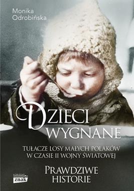 Dzieci wygnane Tułacze losy małych Polaków w czasie II wojny światowej (M.Odrobińska)