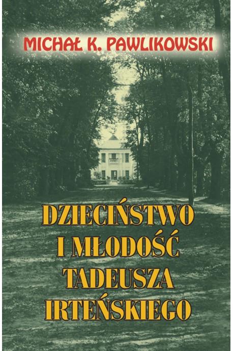 Dzieciństwo i młodość Tadeusza Irteńskiego (M.K.Pawlikowski)