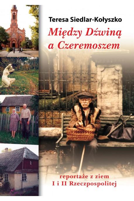 Między Dźwiną a Czeremoszem Reportaże z ziem I i II Rzeczpospolitej (T.Siedlar-Kołyszko)
