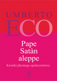 Pape Satan eleppe Kroniki płynnego społeczeństwa (U.Eco)