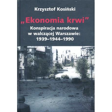 """""""Ekonomia krwi"""" Konspiracja narodowa w walczącej Warszawie 1939-1944-1990 (K.Kosiński)"""