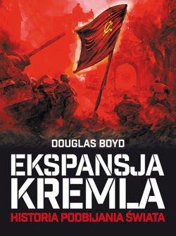 Ekspansja Kremla Historia podbijania świata (D.Boyd)