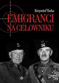 Emigranci na celowniku Władze Polski Ludowej wobec wychodźstwa (K.Tarka)