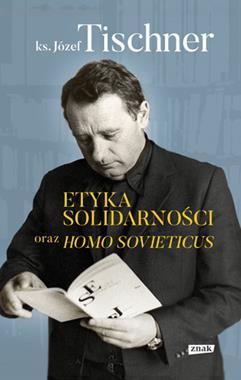 Etyka Solidarności oraz Homo Sovieticus (J.Tischner)