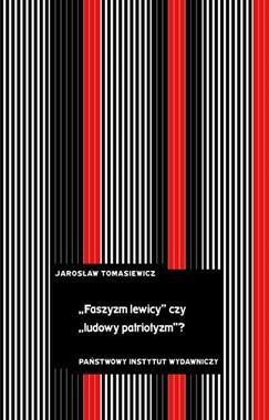 """""""Faszyzm lewicy"""" czy """"ludowy patriotyzm"""" ?(J.Tomasiewicz)"""