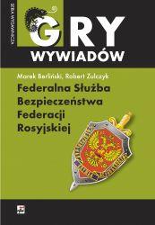 Federalna Służba Bezpieczeństwa Federacji Rosyjskiej (M.Berliński R.Zulczyk)
