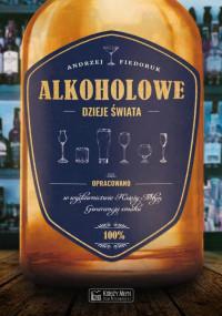 Alkoholowe dzieje świata (A.Fiedoruk)