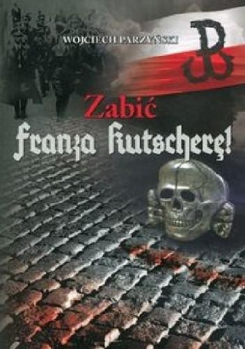 Zabić Franza Kutscherę ! (W.Parzyński)