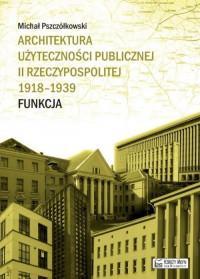 Architektura użyteczności publicznej II Rzeczypospolitej 1918-39 Funkcja (M.Pszczółkowski)