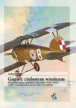 Gapa z zielonym wieńcem Wojna lotnicza na Ukrainie 1918-19 (A.Olejko)