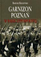 Garnizon Poznań w II Rzeczypospolitej (B.Kruszyński)