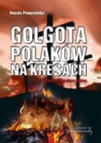 Golgota Polaków na Kresach Realia i literatura piękna (R.Pomarańska)