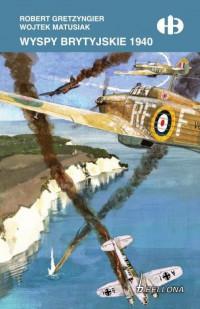 Wyspy Brytyjskie 1940 Historyczne Bitwy (R.Gretzyngier W.Matusiak)
