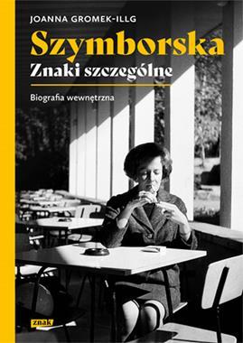 Szymborska Znaki szczególne Biografia Wewnętrzna (J.Gromek-Illg)