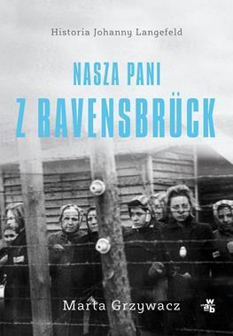 Nasza pani z Ravensbruck Historia Joahanny Langefeld (M.Grzywacz)