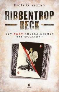 Ribbentrop Beck Czy pakt Polska-Niemcy był możliwy ? (P.Gursztyn)