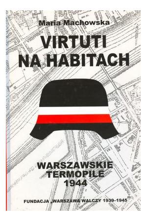 Virtuti na habitach Warszawskie Termopile (M.Machowska)
