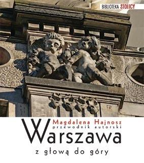 Warszawa z głową do góry Przewodnik autorski (M.Hajnosz)