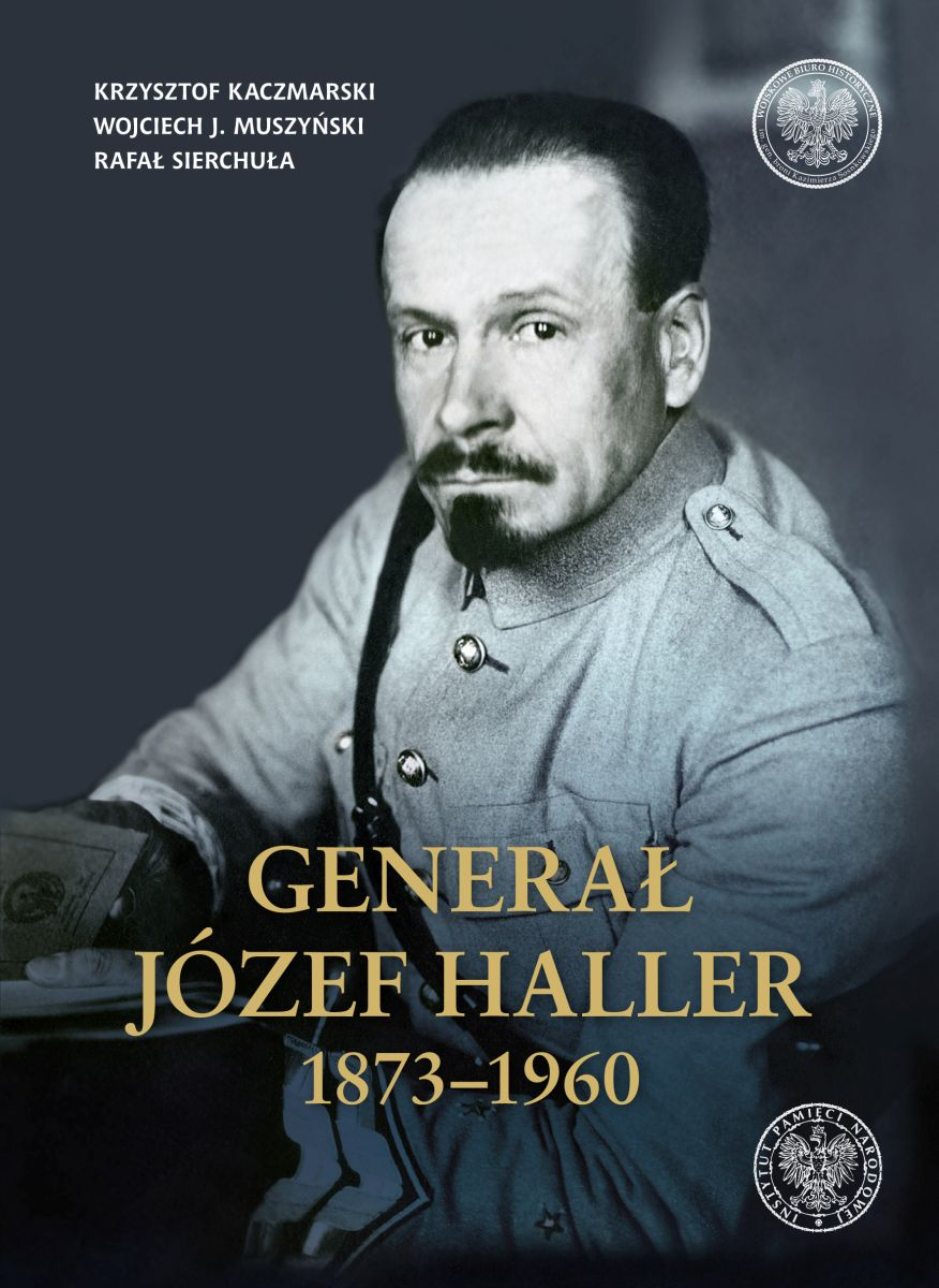 Generał Józef Haller 1873-1960 (K.Kaczmarski W.J.Muszyński R.Sierchuła)