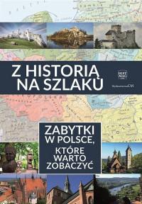Z historią na szlaku Zabytki w Polsce, które warto zobaczyć (opr. zbiorowe)