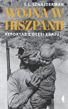 Wojna w Hiszpanii Reportaż z głębi kraju (S.L.Sznajderman)