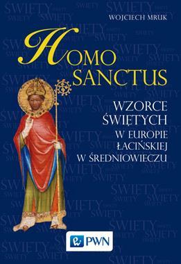 Homo Sanctus Wzorce świętych w Europie Łacińskiej w średniowieczu (W.Mruk)