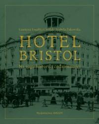 Hotel Bristol Na rogu historii i codzienności (F.Toeplitz-Cieślak I.Żukowska)