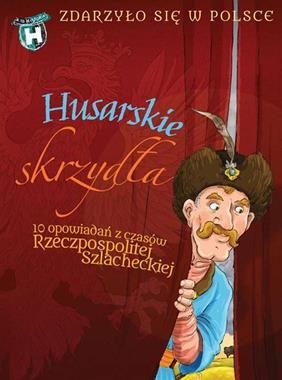 Husarskie skrzydła 10 opowiadań z czasów Rzeczpospolitej szlacheckiej (G.Bąkiewicz K.Szymeczko P.Wakuła)