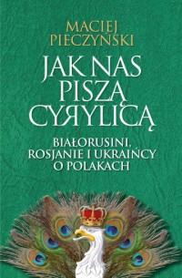 Jak nas piszą cyrylicą Białorusini, Rosjanie i Ukraińcy o Polakach (M.Pieczyński)
