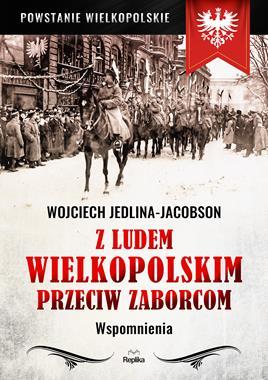 Z ludem wielkopolskim przeciw zaborcom Wspomnienia (W.Jedlina-Jacobson)