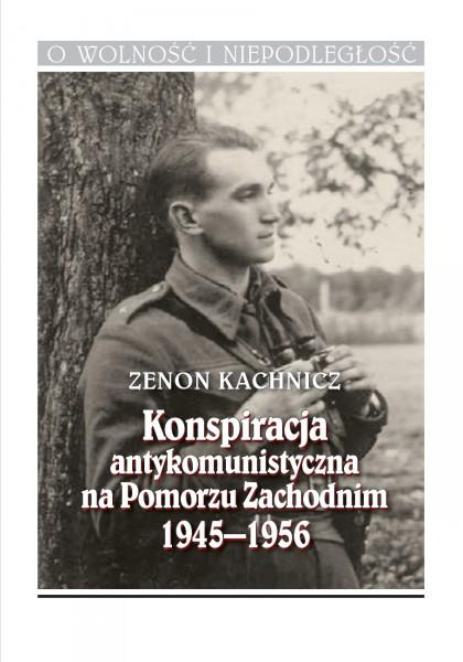 Konspiracja antykomunistyczna na Pomorzu Zachodnim 1945-1956 (Z.Kachnicz)