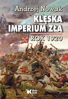 Klęska imperium zła Rok 1920 (A.Nowak)