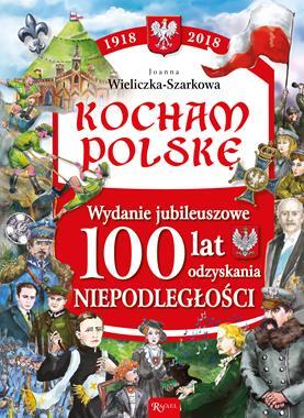 Kocham Polskę Wydanie jubileuszowe 1918-2018 (J.Wieliczka-Sarkowa)