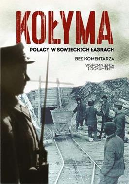Kołyma Polacy w sowieckich łagrach Bez komentarza Wspomnienia i dokumenty (red. S.Warlikowski)