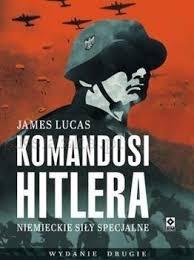 Komandosi Hitlera Niemieckie siły specjalne (J.Lucas)