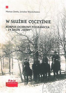 """W służbie ojczyźnie - Korpus Ochrony Pogranicza - 24 Baon """"Sejny"""" (M.Zemło J.Wojciechowicz)"""